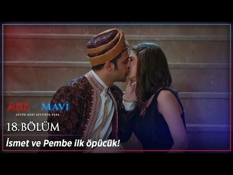 Aşk ve Mavi 18 Bölüm - İsmet ve Pembe ilk öpücük :)