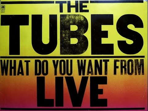 THE TUBES: WHAT DO YOU WANT FROM LIVE (Full Album 1978)