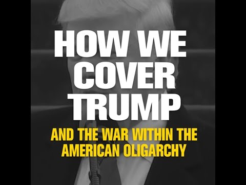 How We Cover Trump And the war Within the American Oligarchy
