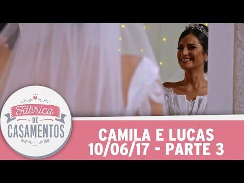 Fábrica De Casamentos | Camila E Lucas | Parte 3 (10/06/17)