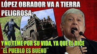 amlo-va-a-tierra-peligrosa-y-no-teme-porque-el-pueblo-es-bueno