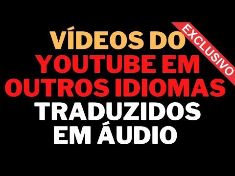 Traduzir vídeos do youtube para português em áudio