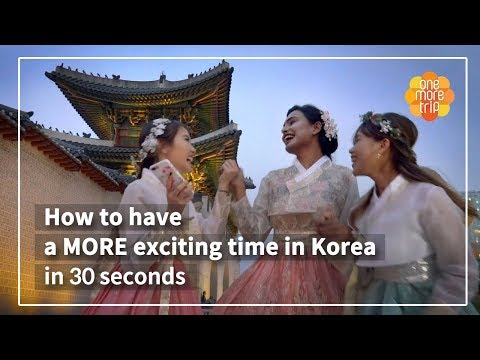 How to have a MORE exciting time in Korea in 30 seconds