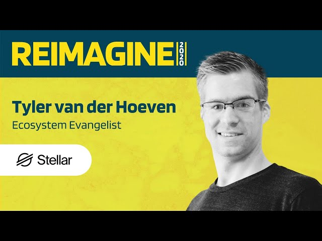 REIMAGINE 2020 v2.0 - Tyler van der Hoeven - Stellar Development Foundation - Stellar Community Fund