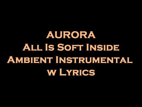 AURORA - All Is Soft Inside Ambient Instrumental w