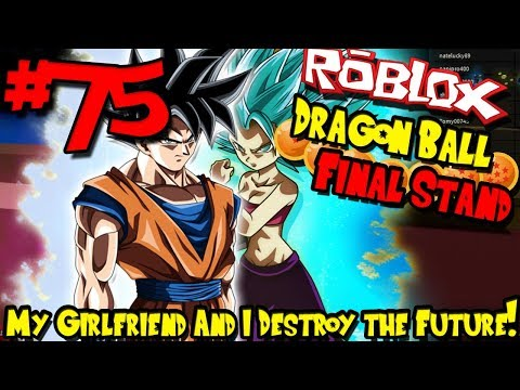 MY GIRLFRIEND AND I DESTROY THE FUTURE! | Roblox: Dragon Ball Final Stand - Episode 75