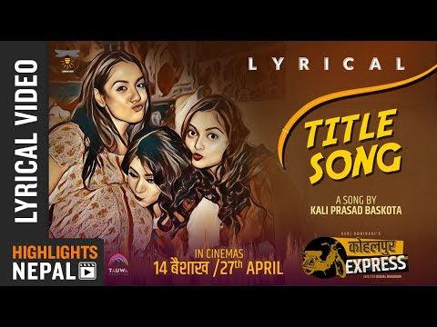New Nepali Movie KOHALPUR EXPRESS Title Song 2018   Priyanka Karki/Reecha Sharma/Keki Adhikari