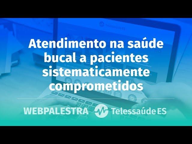 WebPalestra: Atendimento na saúde bucal a pacientes sistematicamente comprometidos