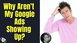 Why Aren't My Ads Showing on Google? | Google Adwords PPC
