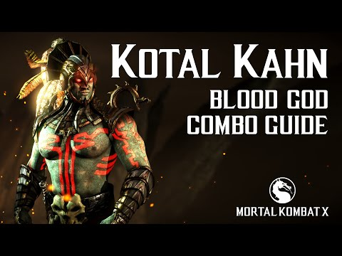 Mortal Kombat X: KOTAL KAHN (Blood God) Combo Guide