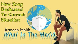 What In The World   Armaan Malik's New Song   Dedicated To Current Situation