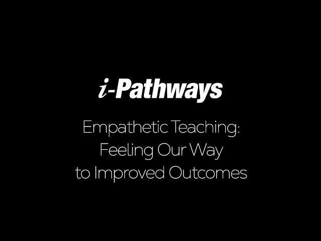 Empathetic Teaching: Feeling Our Way to Better Outcomes