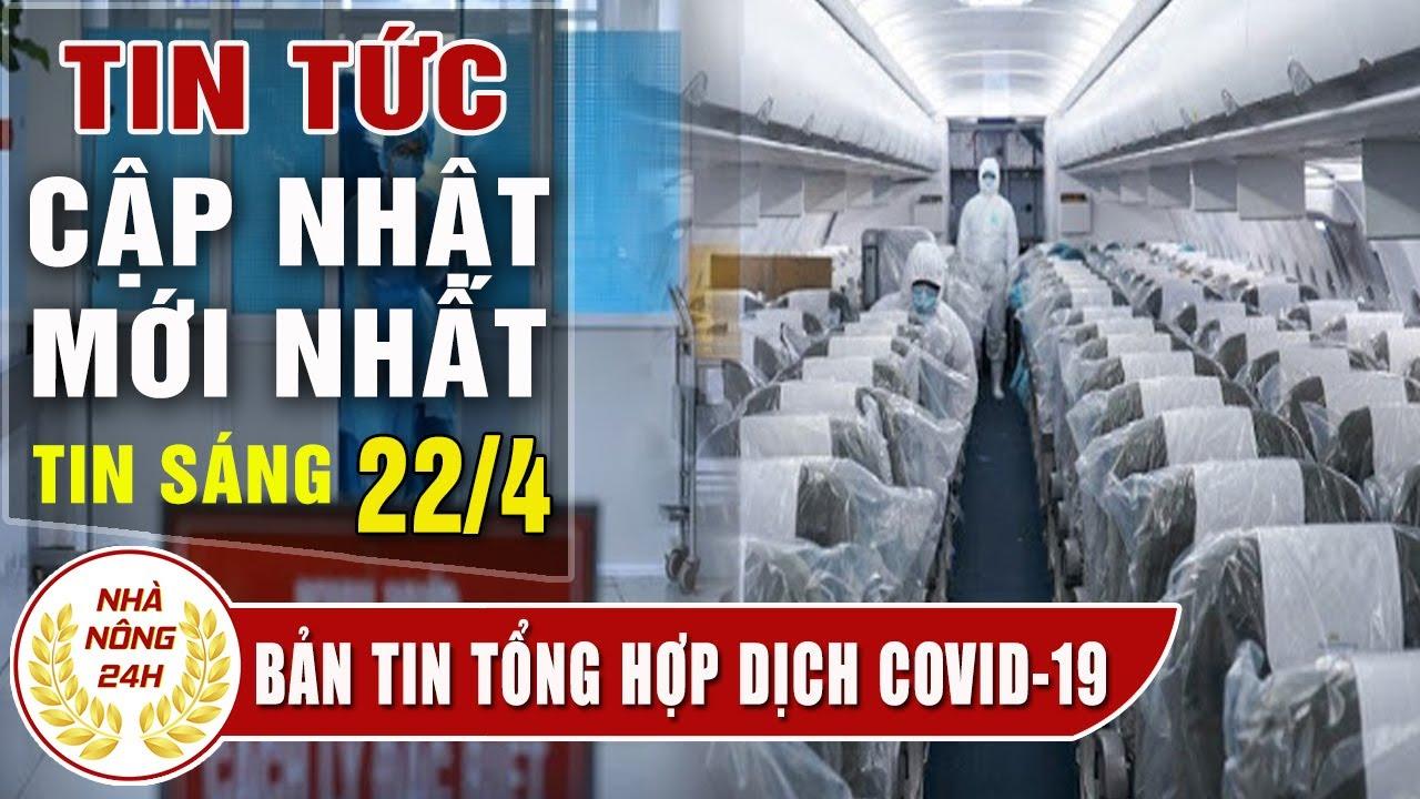 Diễn biến dịch corona sáng 22/4 Tình hình dịch covid-19 Việt Nam | Cập nhập tin virus corona