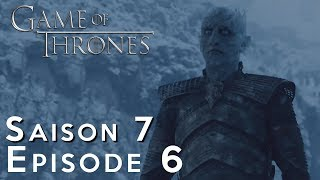 GAME OF THRONES Saison 7 Épisode 6 : AVIS ET ANALYSE 100% SPOIL