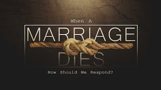 When A Marriage Dies – How Should We Respond? | Pastor Shane Idleman