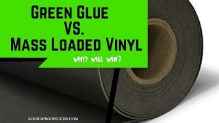 Green Glue VS Mass Loaded Vinyl - What's Better For Soundproofing?