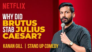 Why Did Brutus Stab Julius Caesar? | Kanan Gill Stand-Up Comedy | Netflix India