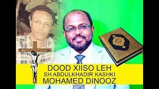 DEG DEG DOOD KULUL sheikh abdulkadir kishki VS Nin somali masiixi ah Mohamed Diinooz