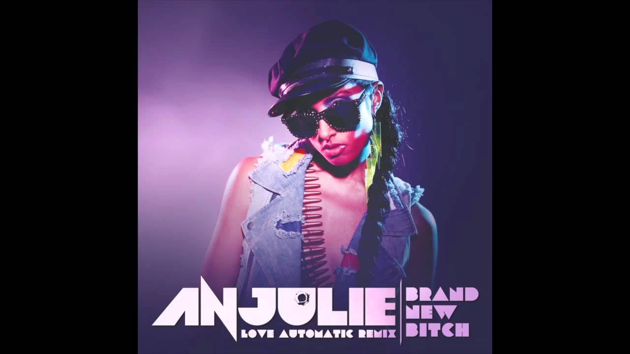 Anjulie - Brand New Bitch (Love Automatic REMIX)