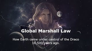 Global Marshall Law - How Earth came under control of the Draco 16,500 years ago.