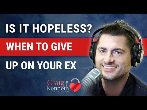 is it hopeless? when to give up trying to get your ex back