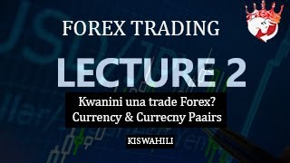 FOREX TANZANIA KISWAHILI - Lecture 2 (why trade forex?, currency & currency pairs ), scalpking