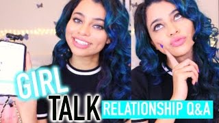 GIRL TALK : RELATIONSHIPS Q&A