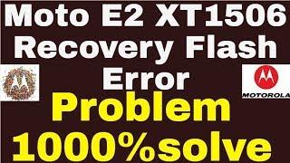 Moto E2 XT1506 Recovery Flash Error Problem 1000%solve.