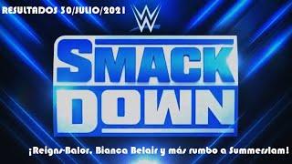 Resultados de SmackDown 30/Julio/2021 (¡Reigns-Balor, Bianca Belair y más rumbo a Summerslam!)