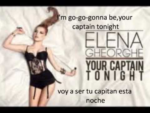 Elena Gheorghe-your captain tonight(letra/lyrics)full song