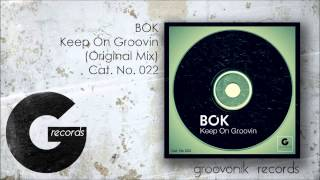 Bok - Keep On Groovin (Original Mix) Groovonik Records