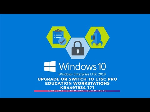 Windows 10 RTM 1903 build 18362 - Upgrade or Switch to LTSC Pro Education Workstations KB4497934