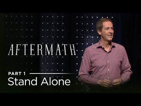 Aftermath, Part 1: Stand Alone //  Andy Stanley