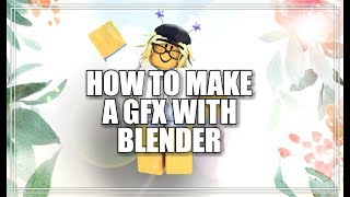 How To Make a Roblox GFX In Blender? Complete Tutorial from A to Z