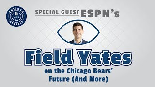ESPN's Field Yates on the Chicago Bears' Future (And More)