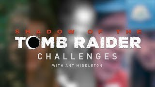 Shadow of the Tomb Raider Challenges with Ant Middleton - Challenge 1 - Tomb Raiding