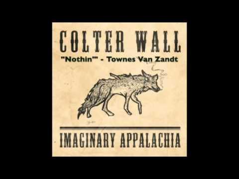 COLTER WALL - IMAGINARY APPALACHIA - Nothin' - Townes Van Zandt