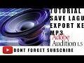 tutorial save lagu / export ke mp3 adobeaudtion