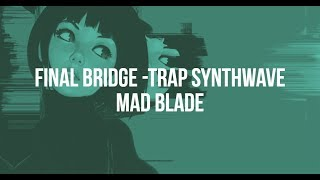 Mad Blade Beats - Final Bridge | Lofi/Synthwave Instrumental |