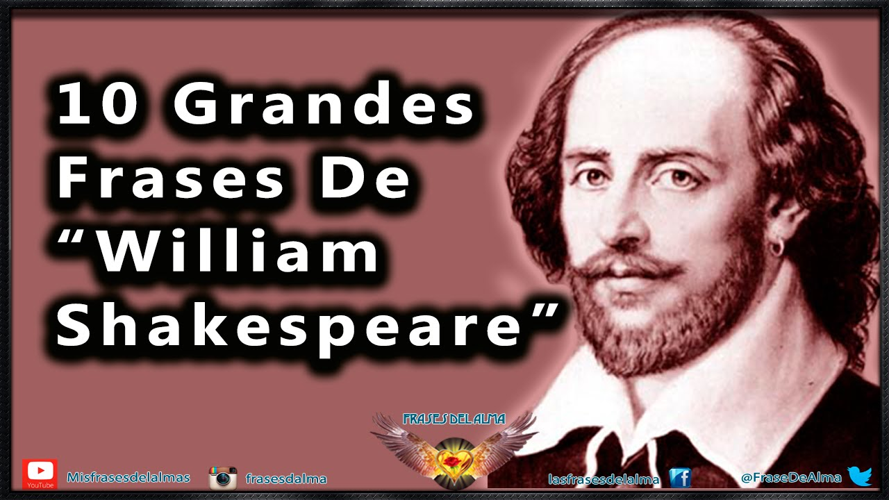 Frases Celebres William Shakespeare Frases De William Shakespeare 10 Citas Célebres Nº 1