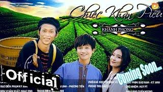 trailer chiec khan pieu - khanh phong hoai linh phuong tien mv official