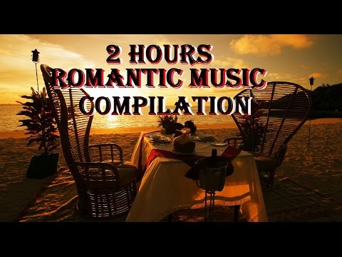 2 HOURS ROMANTIC MUSIC COMPILATION