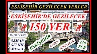 Eskişehir'de Gezilecek 150 Yer, Eskişehir Tanıtım, Eskişehir Gezilecek Yerler
