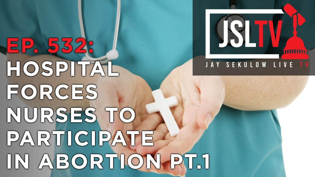 "Sekulow: ""ACLJ Exposes Forced Abortion Coercion at Taxpayer Funded Hospital"" Ep. 532"