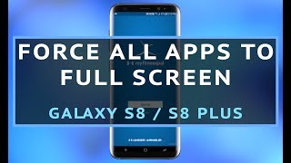 Force all apps into full screen mode on the Galaxy S8 and S8 Plus S...