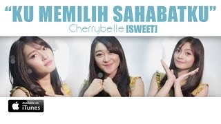 Download Video Cherrybelle SWEET - Ku Memilih Sahabatku [MUSIC VIDEO] MP3 3GP MP4
