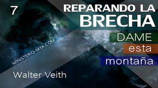 7/15 Dame esta montaña - Reparando la Brecha | Walter Veith