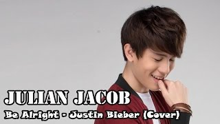 Be Alright - Justin Bieber ( Cover by Julian Jacob )