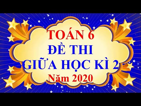 Toán Lớp 6 – ĐỀ THI GIỮA HỌC KÌ 2 Năm 2020 - học trực tuyến