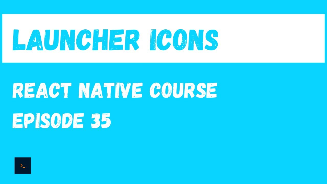 Custom Launcher Icons/Change App Icon - React Native Beginner Project Course